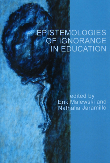 Epistemologies fo Ignorance in Education, 2011